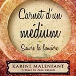 Karine Malenfant - Carnet d'un médium : suivre la lumière