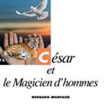 Bernard Montaud César et le magicien d'hommes
